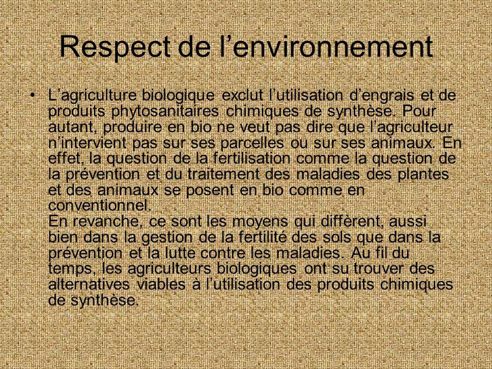 Respect de lenvironnement Lagriculture biologique exclut lutilisation dengrais et de produits phytosanitaires chimiques de synthèse. Pour autant, prod