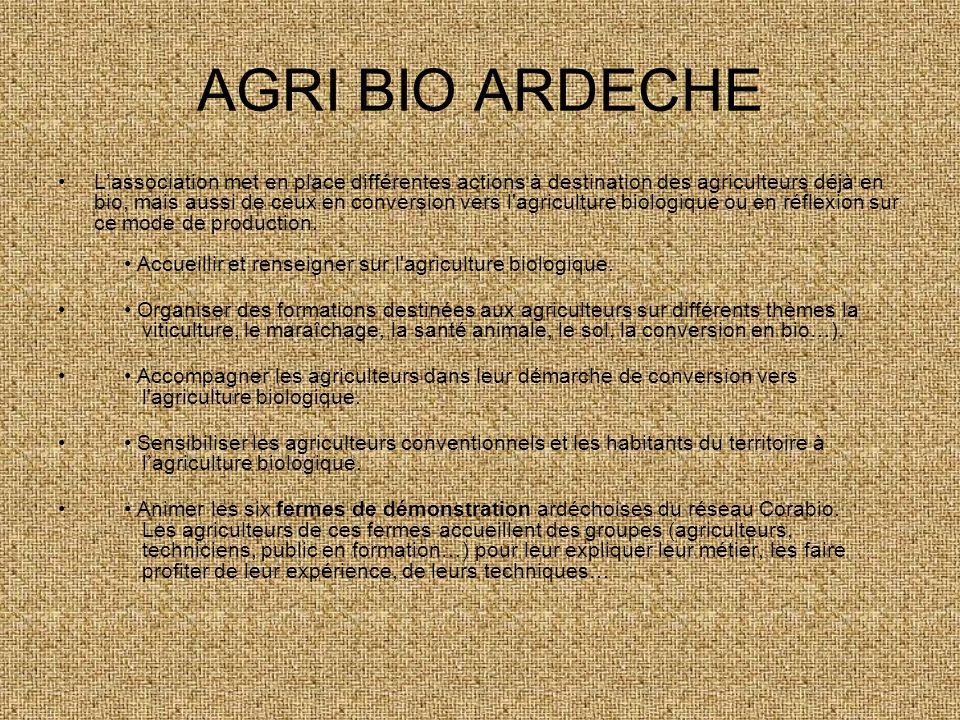 AGRI BIO ARDECHE Lassociation met en place différentes actions à destination des agriculteurs déjà en bio, mais aussi de ceux en conversion vers l'agr