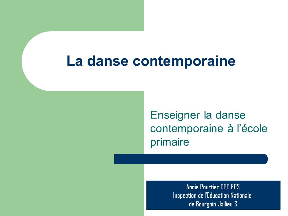 La danse contemporaine Enseigner la danse contemporaine à lécole primaire Annie Pourtier CPC EPS Inspection de lEducation Nationale de Bourgoin-Jallieu 3