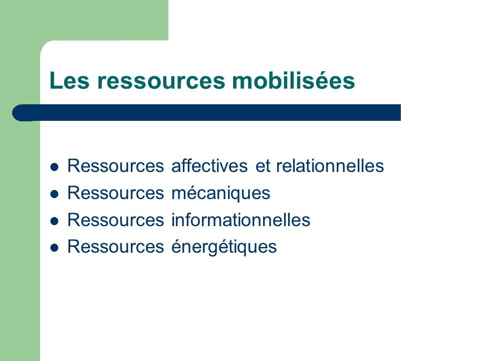 Les ressources mobilisées Ressources affectives et relationnelles Ressources mécaniques Ressources informationnelles Ressources énergétiques