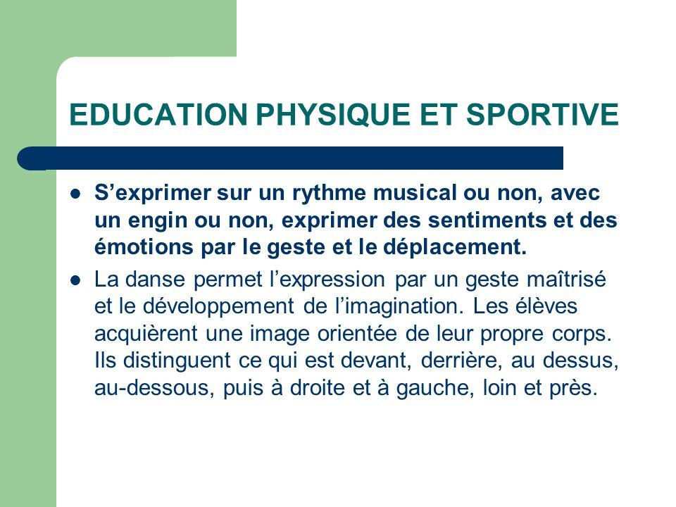 EDUCATION PHYSIQUE ET SPORTIVE Sexprimer sur un rythme musical ou non, avec un engin ou non, exprimer des sentiments et des émotions par le geste et le déplacement.