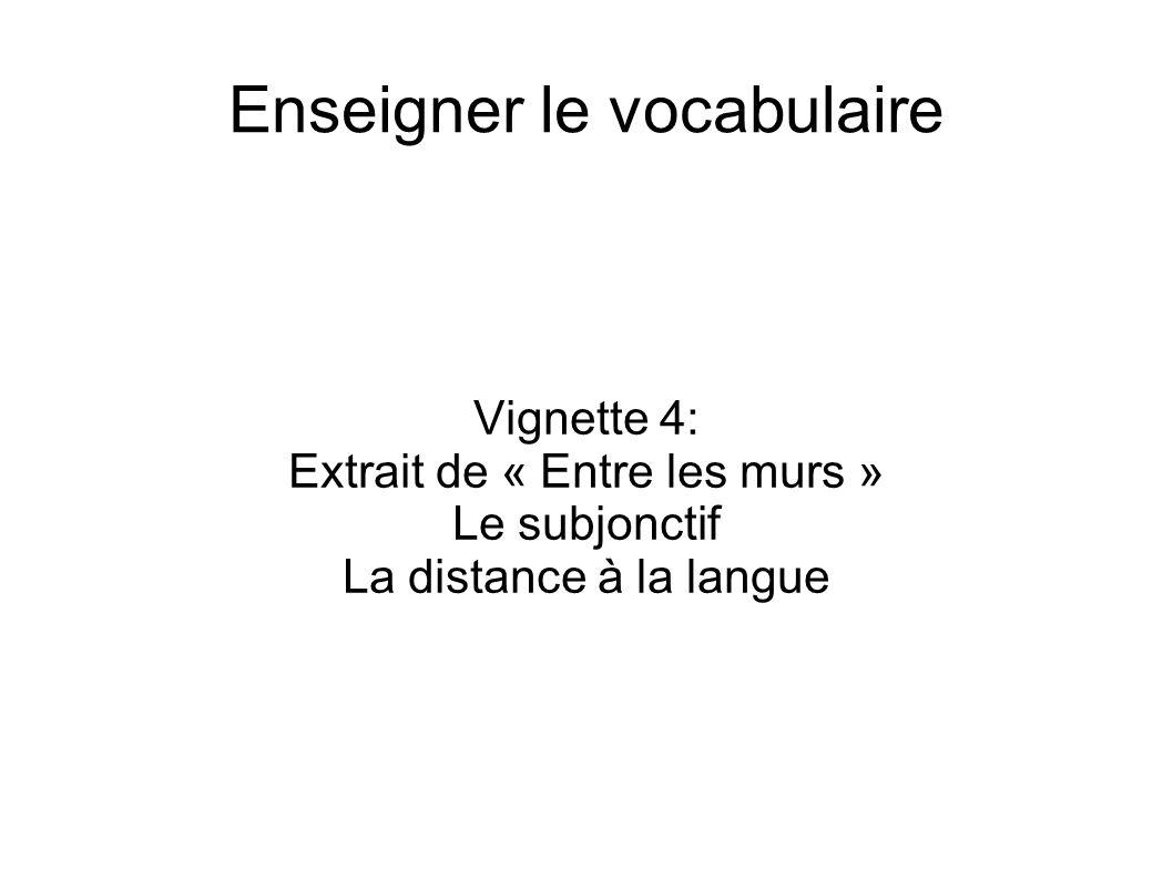 Enseigner le vocabulaire Vignette 4: Extrait de « Entre les murs » Le subjonctif La distance à la langue