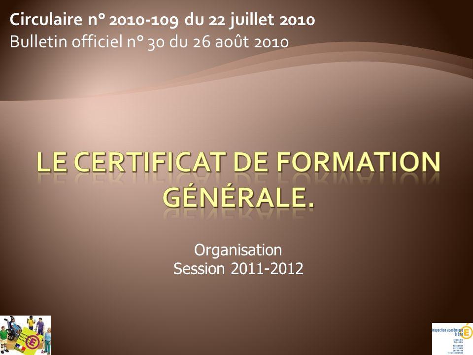 Circulaire n° 2010-109 du 22 juillet 2010 Bulletin officiel n° 30 du 26 août 2010 Organisation Session 2011-2012