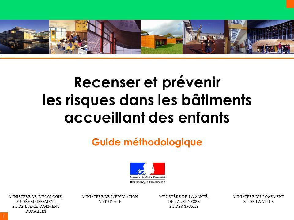 1 Recenser et prévenir les risques dans les bâtiments accueillant des enfants Guide méthodologique MINISTÈRE DE LÉCOLOGIE, DU DÉVELOPPEMENT ET DE LAMÉ