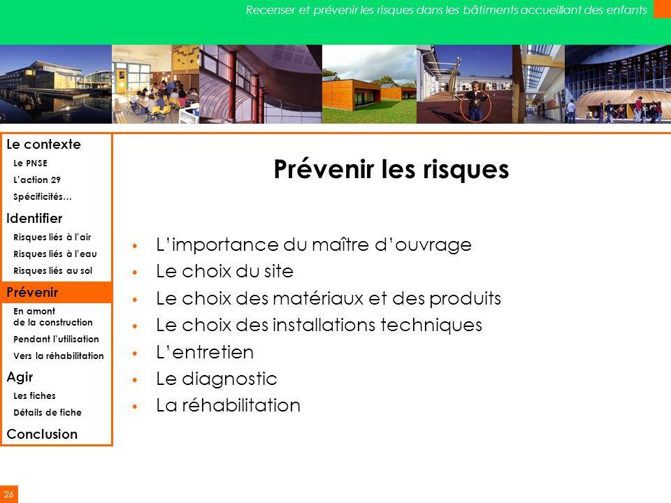 26 Recenser et prévenir les risques dans les bâtiments accueillant des enfants Prévenir les risques Limportance du maître douvrage Le choix du site Le