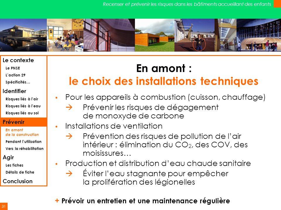 31 Recenser et prévenir les risques dans les bâtiments accueillant des enfants En amont : le choix des installations techniques Pour les appareils à c