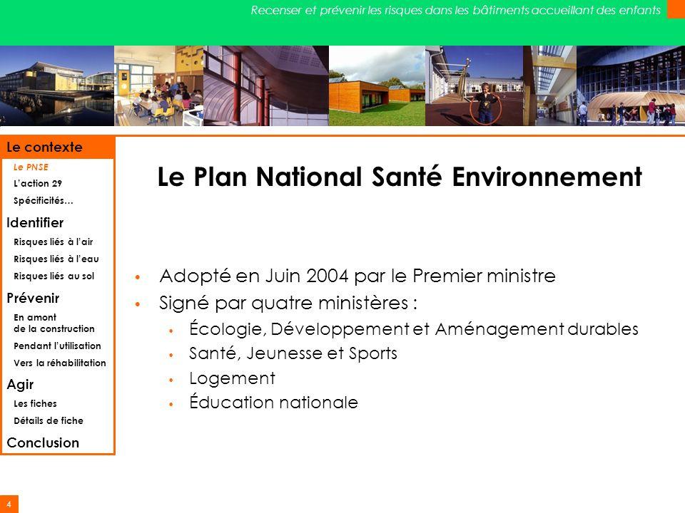 4 Recenser et prévenir les risques dans les bâtiments accueillant des enfants Le Plan National Santé Environnement Adopté en Juin 2004 par le Premier