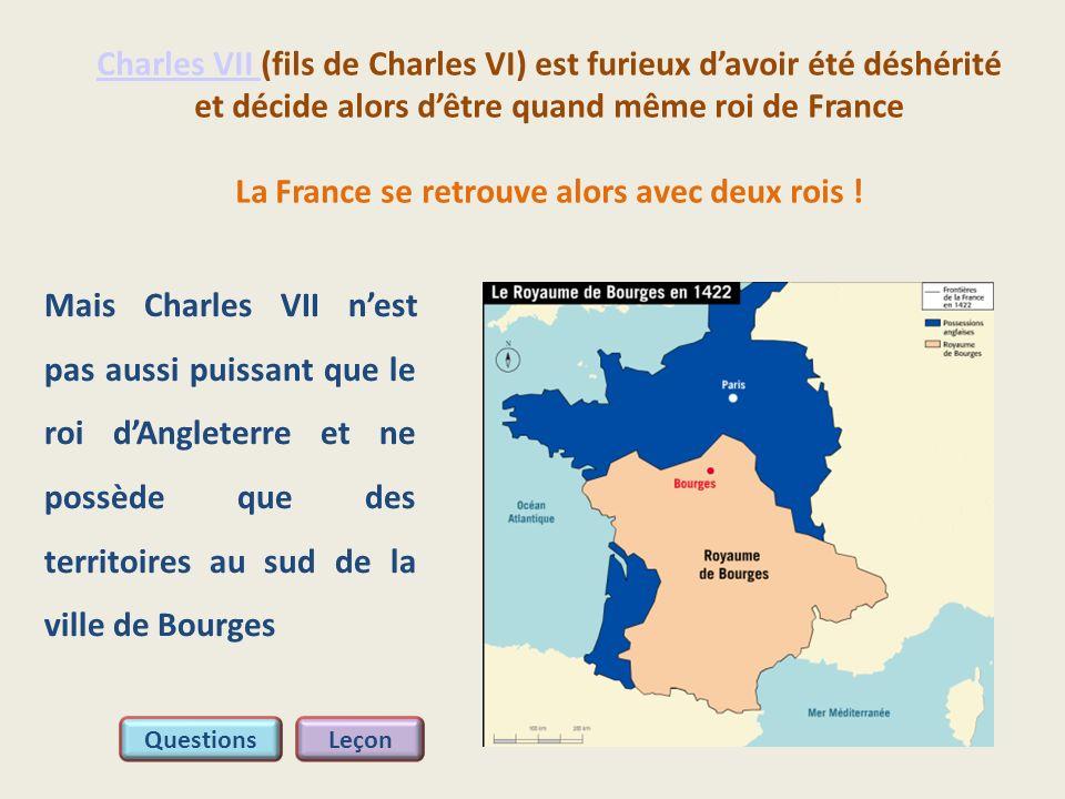 Charles VII Charles VII (fils de Charles VI) est furieux davoir été déshérité et décide alors dêtre quand même roi de France La France se retrouve alo