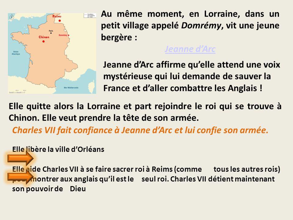 Au même moment, en Lorraine, dans un petit village appelé Domrémy, vit une jeune bergère : Jeanne dArc Jeanne dArc affirme quelle attend une voix myst
