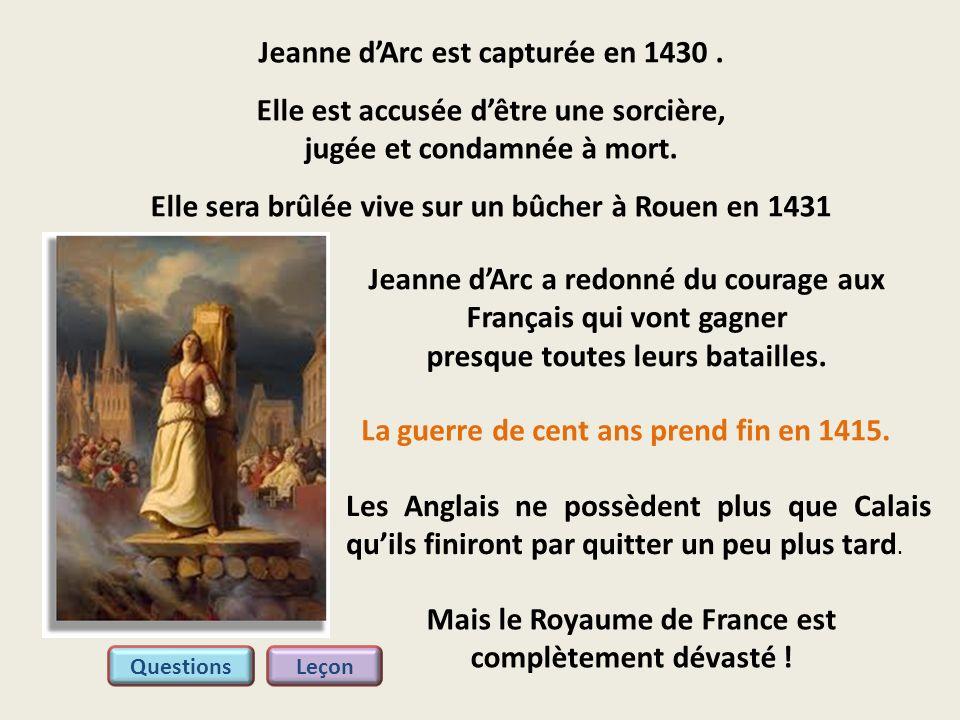 Jeanne dArc est capturée en 1430. Elle est accusée dêtre une sorcière, jugée et condamnée à mort. Elle sera brûlée vive sur un bûcher à Rouen en 1431
