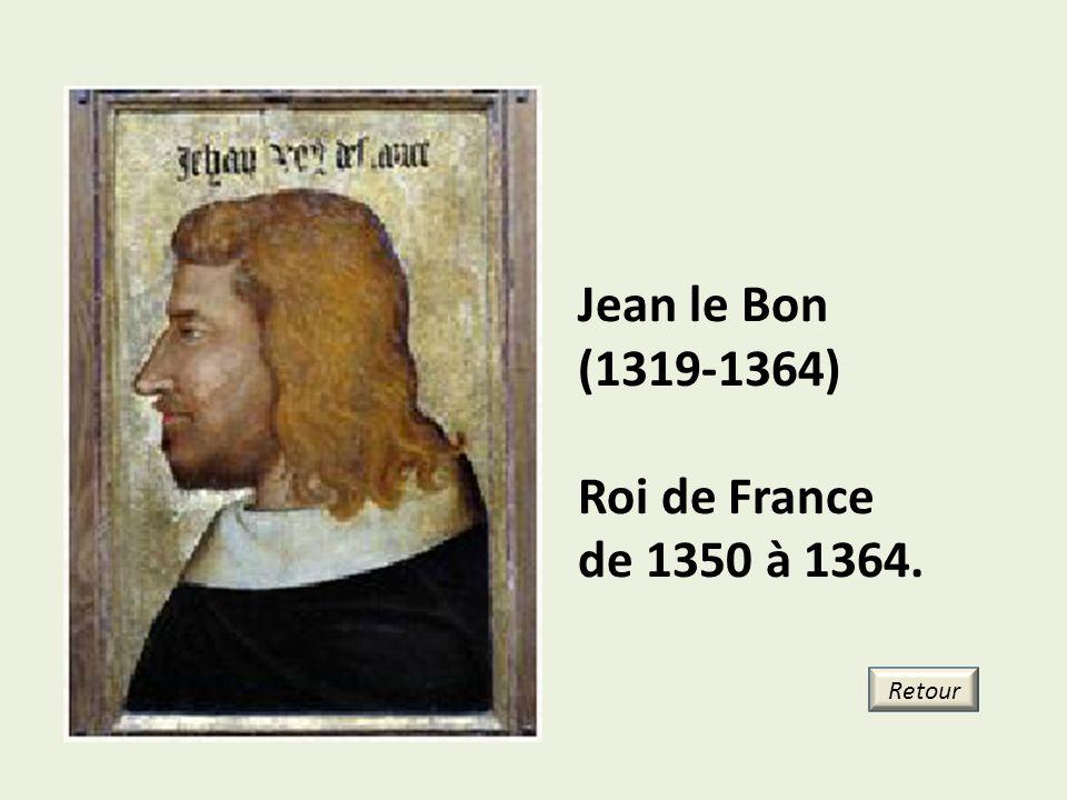 Jean le Bon (1319-1364) Roi de France de 1350 à 1364. Retour