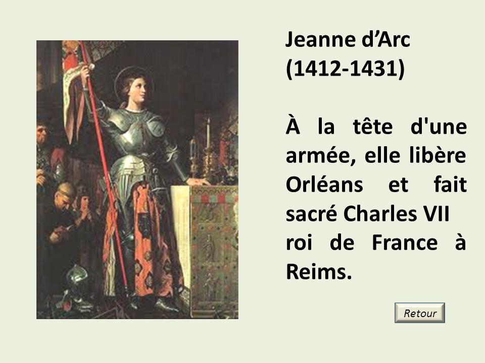 Jeanne dArc (1412-1431) À la tête d'une armée, elle libère Orléans et fait sacré Charles VII roi de France à Reims. Retour
