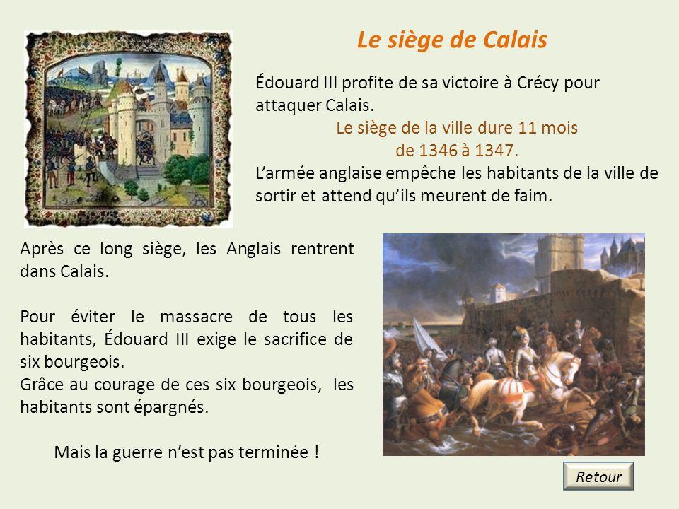 Édouard III profite de sa victoire à Crécy pour attaquer Calais. Le siège de la ville dure 11 mois de 1346 à 1347. Larmée anglaise empêche les habitan