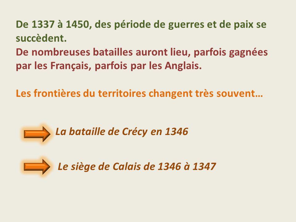 De 1337 à 1450, des période de guerres et de paix se succèdent. De nombreuses batailles auront lieu, parfois gagnées par les Français, parfois par les
