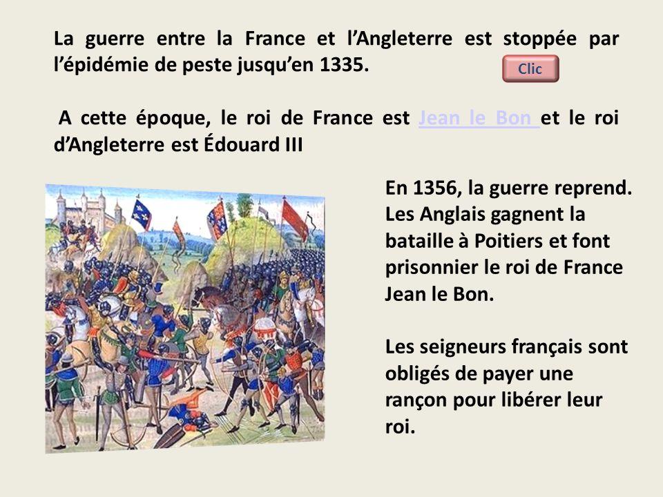 La guerre entre la France et lAngleterre est stoppée par lépidémie de peste jusquen 1335. A cette époque, le roi de France est Jean le Bon et le roi d