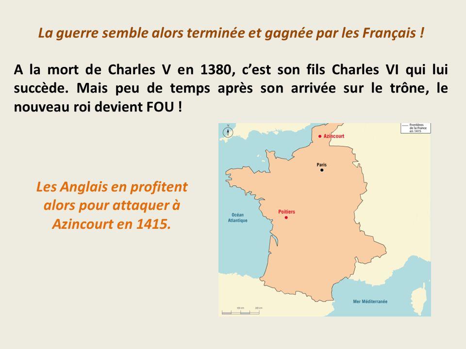 La guerre semble alors terminée et gagnée par les Français ! A la mort de Charles V en 1380, cest son fils Charles VI qui lui succède. Mais peu de tem