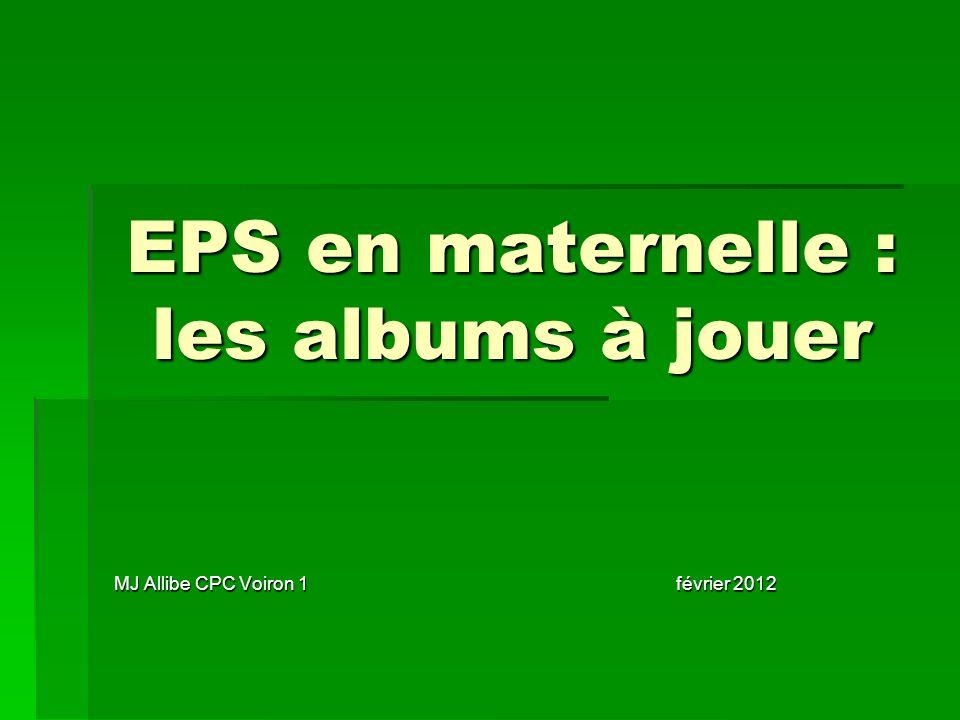 EPS en maternelle : les albums à jouer MJ Allibe CPC Voiron 1 février 2012