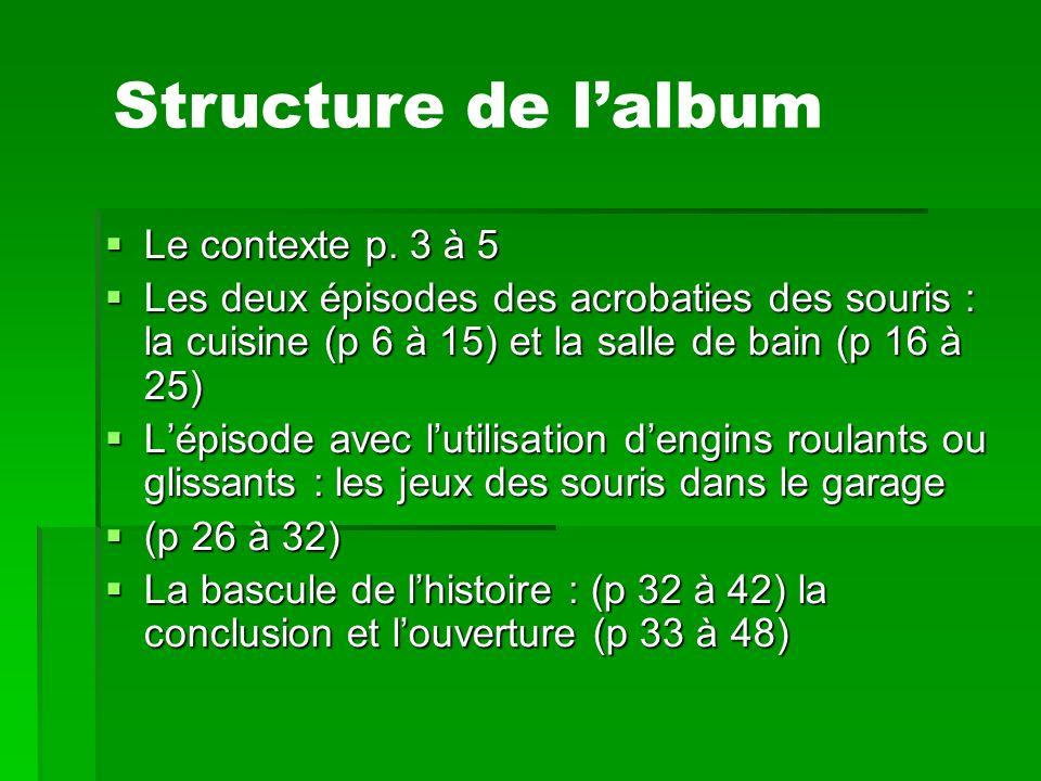 Le contexte p. 3 à 5 Le contexte p. 3 à 5 Les deux épisodes des acrobaties des souris : la cuisine (p 6 à 15) et la salle de bain (p 16 à 25) Les deux