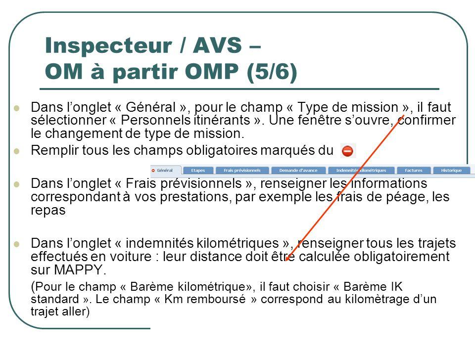 16 Inspecteur / AVS – OM à partir OMP (5/6) Dans longlet « Général », pour le champ « Type de mission », il faut sélectionner « Personnels itinérants