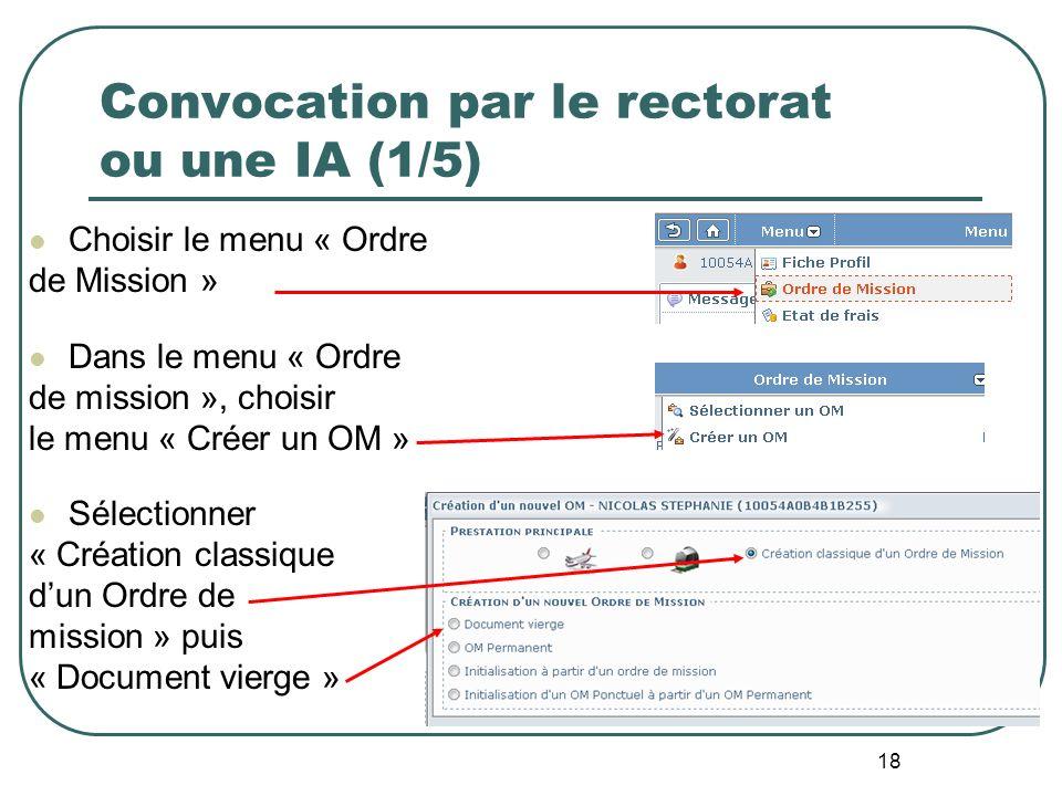 18 Convocation par le rectorat ou une IA (1/5) Choisir le menu « Ordre de Mission » Dans le menu « Ordre de mission », choisir le menu « Créer un OM »