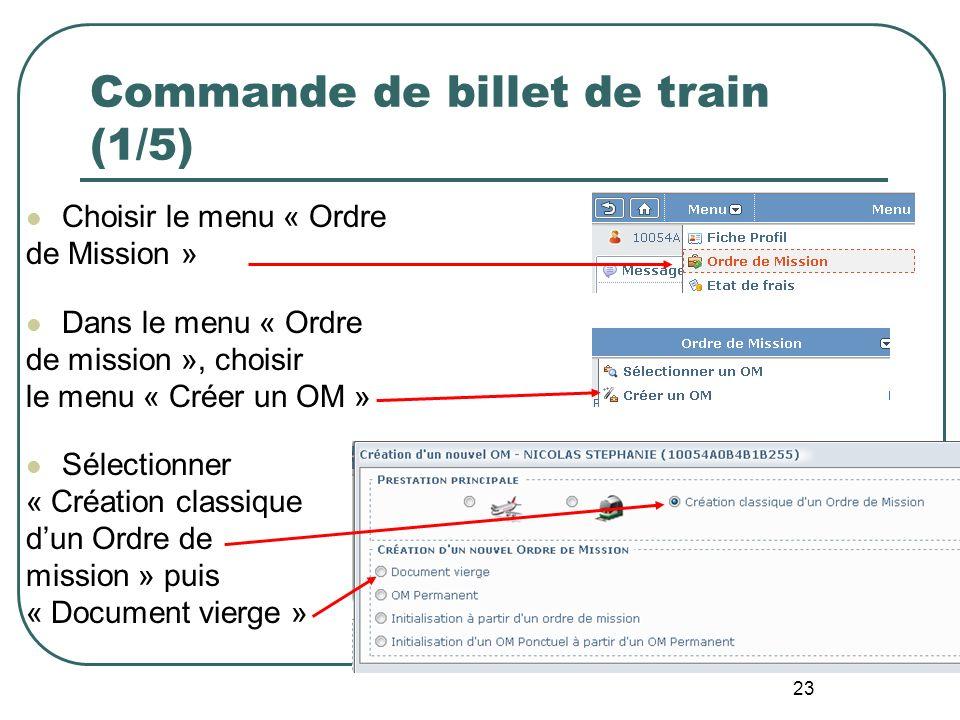 23 Commande de billet de train (1/5) Choisir le menu « Ordre de Mission » Dans le menu « Ordre de mission », choisir le menu « Créer un OM » Sélection