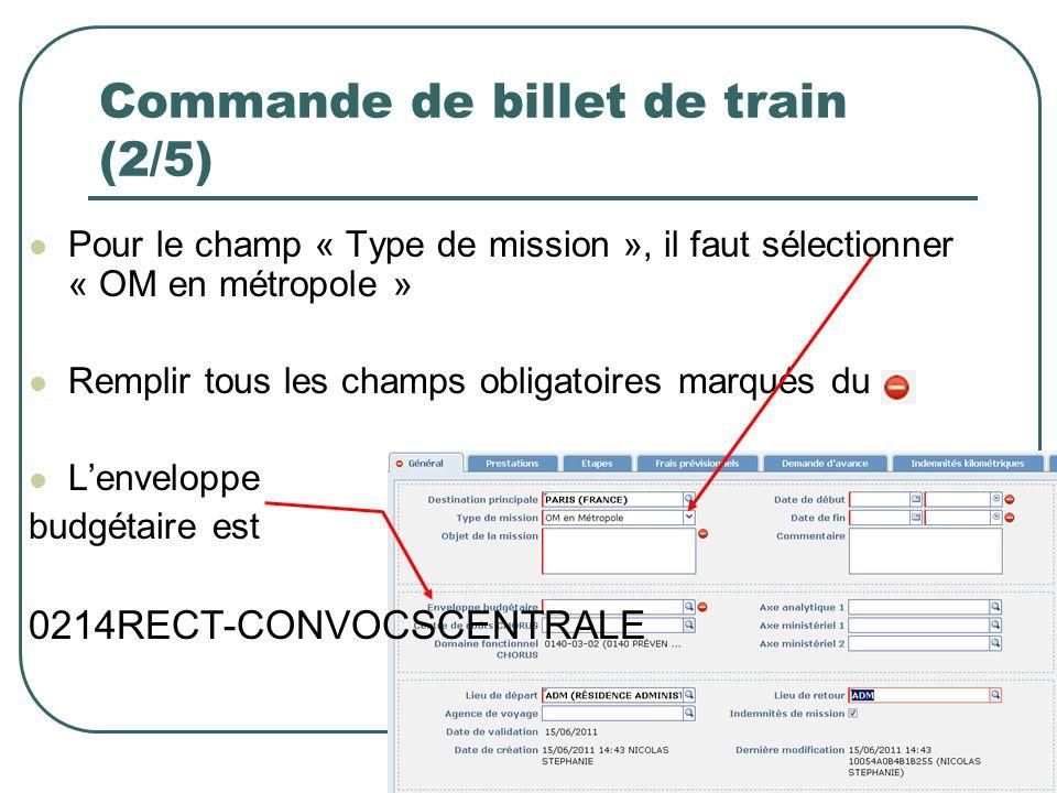 24 Commande de billet de train (2/5) Pour le champ « Type de mission », il faut sélectionner « OM en métropole » Remplir tous les champs obligatoires