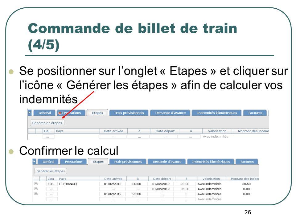 26 Commande de billet de train (4/5) Se positionner sur longlet « Etapes » et cliquer sur licône « Générer les étapes » afin de calculer vos indemnité
