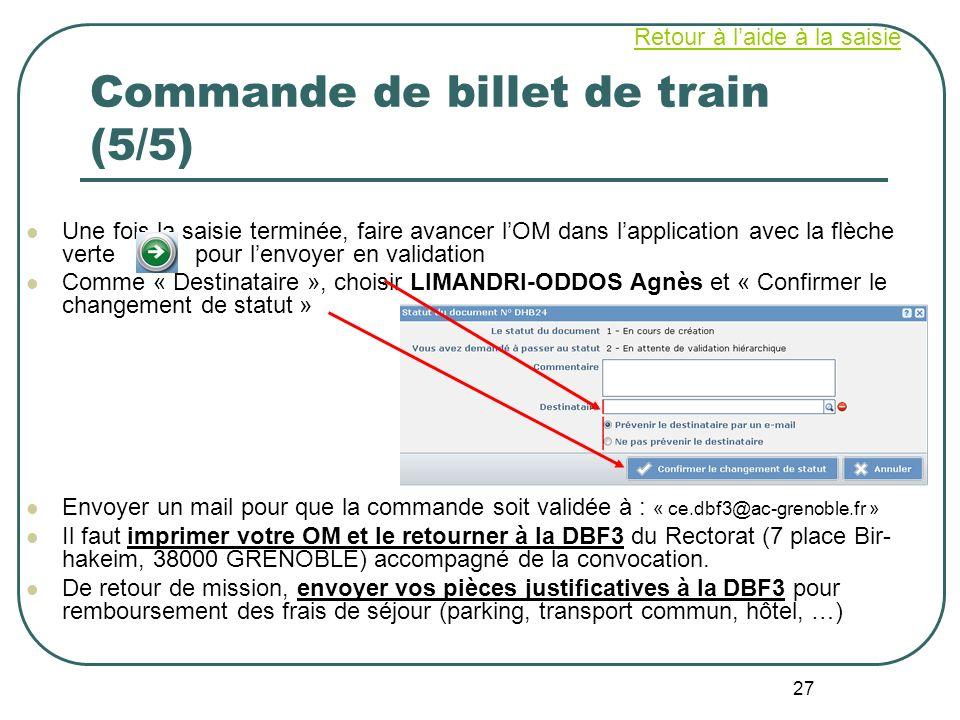 27 Commande de billet de train (5/5) Une fois la saisie terminée, faire avancer lOM dans lapplication avec la flèche verte pour lenvoyer en validation