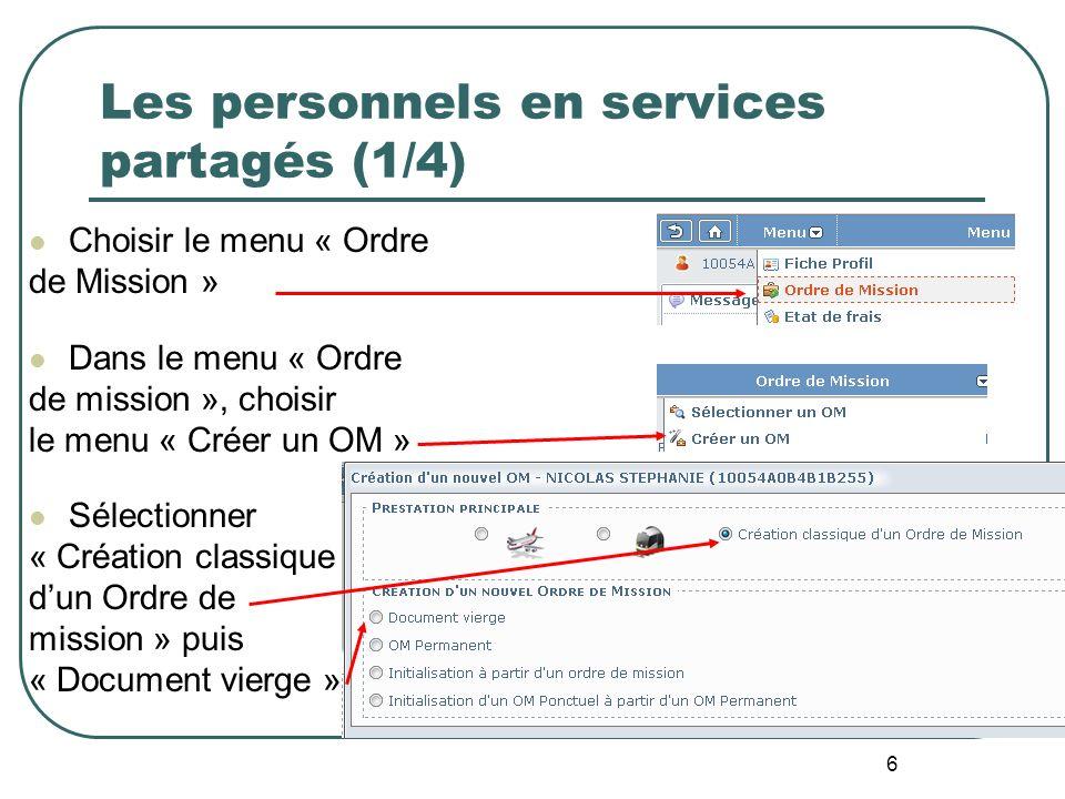 6 Les personnels en services partagés (1/4) Choisir le menu « Ordre de Mission » Dans le menu « Ordre de mission », choisir le menu « Créer un OM » Sé