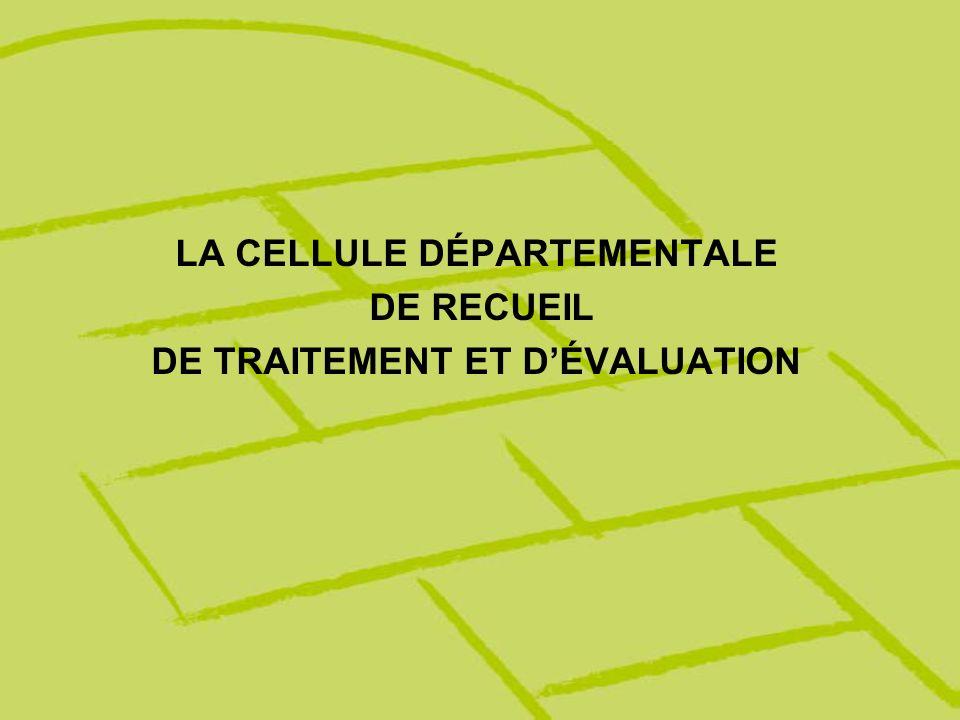 LA CELLULE DÉPARTEMENTALE DE RECUEIL DE TRAITEMENT ET DÉVALUATION