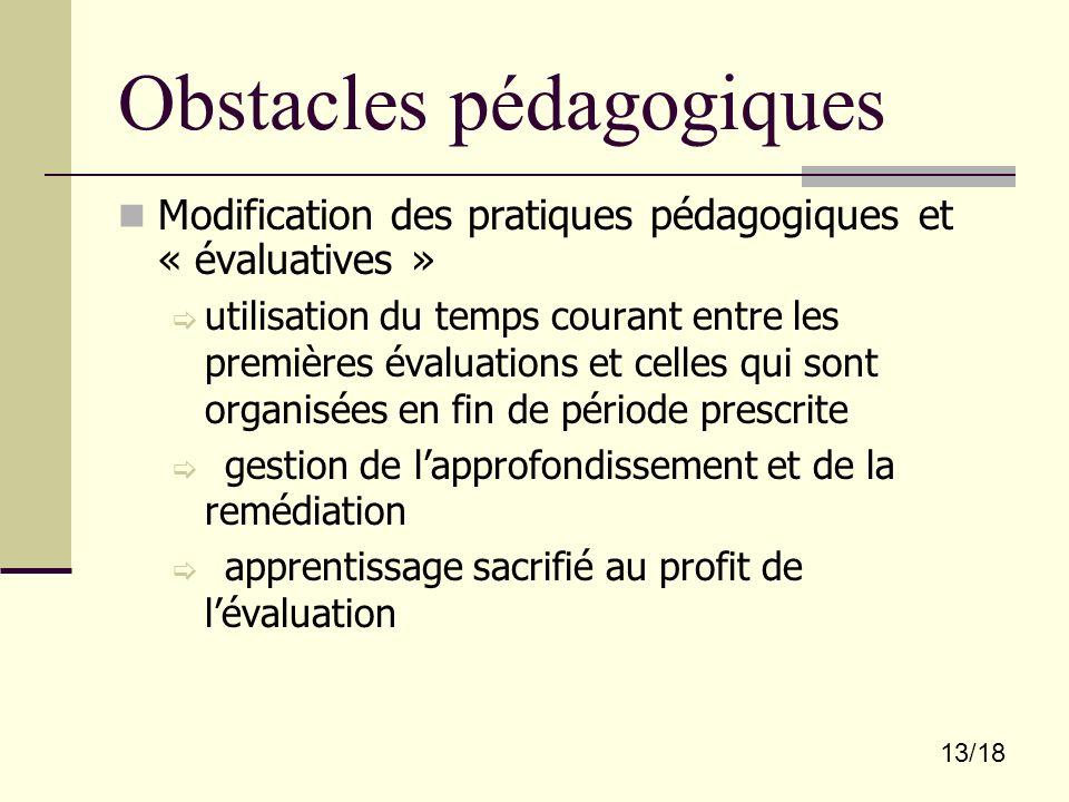 13/18 Obstacles pédagogiques Modification des pratiques pédagogiques et « évaluatives » utilisation du temps courant entre les premières évaluations e