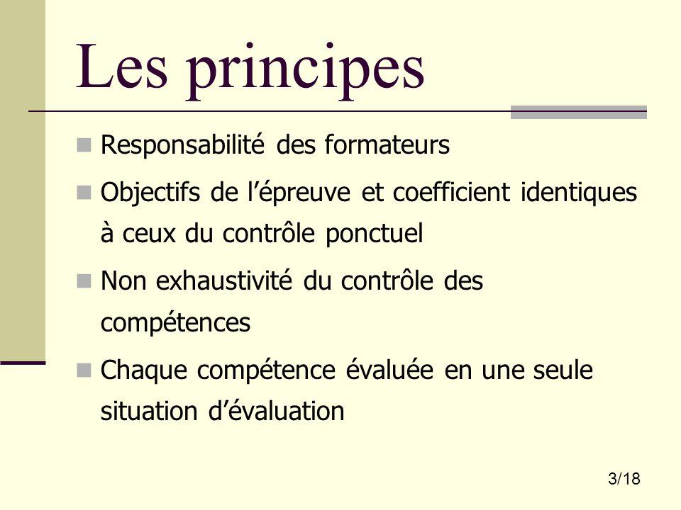 3/18 Les principes Responsabilité des formateurs Objectifs de lépreuve et coefficient identiques à ceux du contrôle ponctuel Non exhaustivité du contr