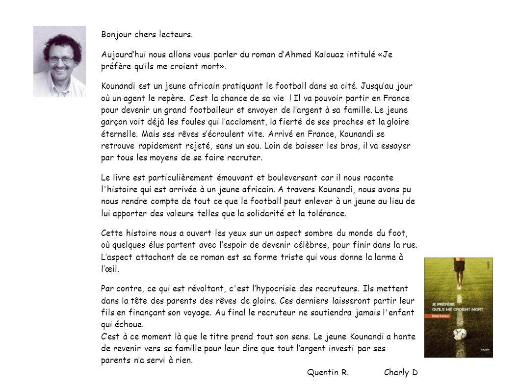 Bonjour chers lecteurs. Aujourdhui nous allons vous parler du roman dAhmed Kalouaz intitulé «Je préfère quils me croient mort». Kounandi est un jeune