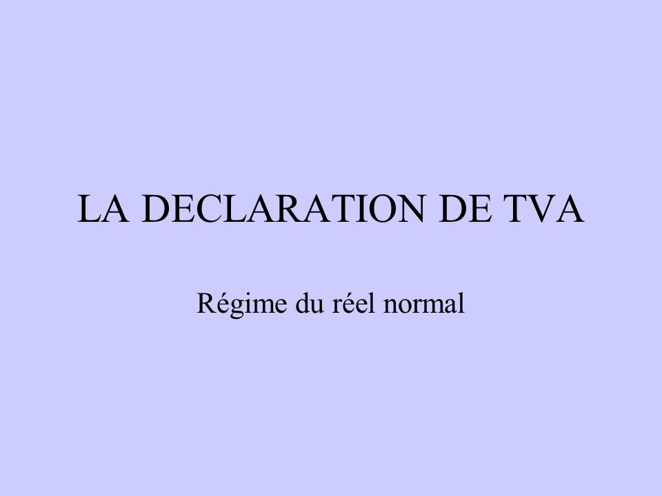 LA DECLARATION DE TVA Régime du réel normal