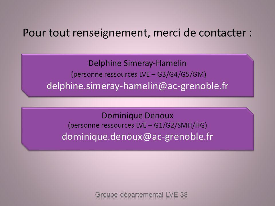Pour tout renseignement, merci de contacter : Delphine Simeray-Hamelin (personne ressources LVE – G3/G4/G5/GM) delphine.simeray-hamelin@ac-grenoble.fr Dominique Denoux (personne ressources LVE – G1/G2/SMH/HG) dominique.denoux@ac-grenoble.fr