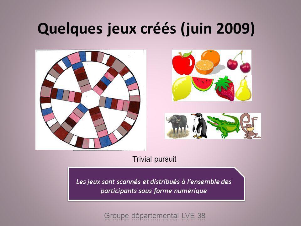 Quelques jeux créés (juin 2009) Trivial pursuit Les jeux sont scannés et distribués à lensemble des participants sous forme numérique