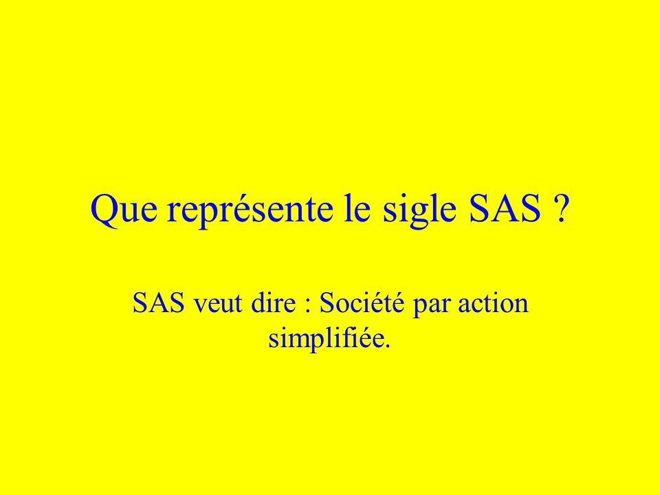 Que représente le sigle SAS ? SAS veut dire : Société par action simplifiée.