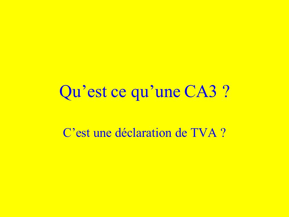 Quest ce quune CA3 ? Cest une déclaration de TVA ?