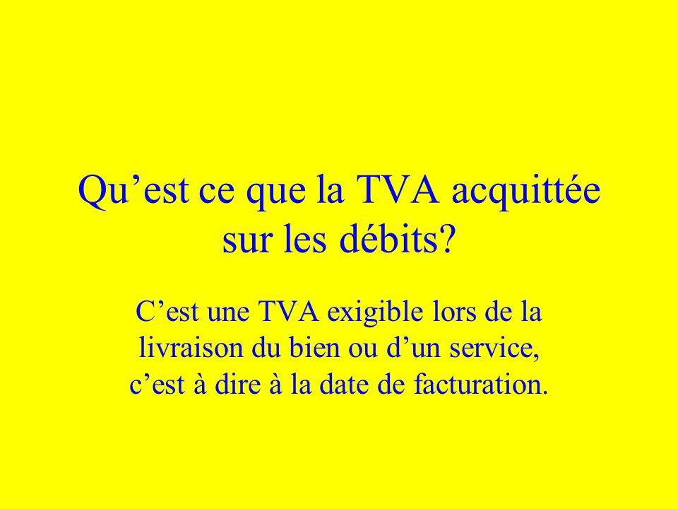Quest ce que la TVA acquittée sur les débits? Cest une TVA exigible lors de la livraison du bien ou dun service, cest à dire à la date de facturation.