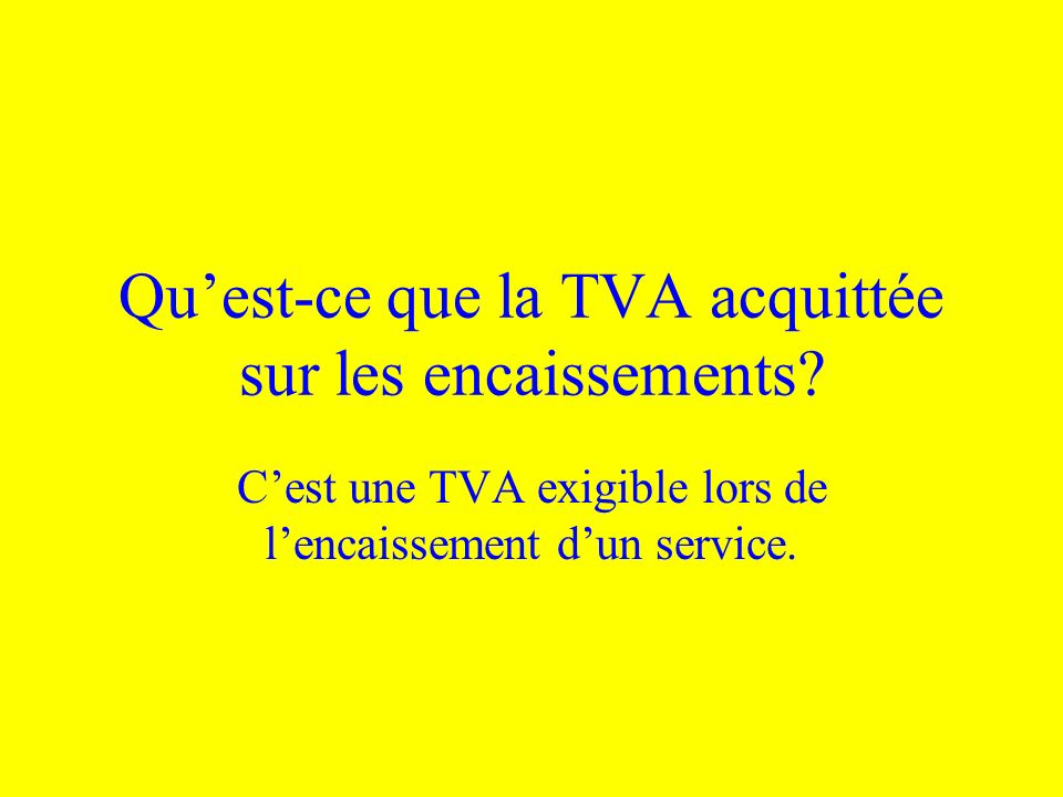 Quest-ce que la TVA acquittée sur les encaissements? Cest une TVA exigible lors de lencaissement dun service.