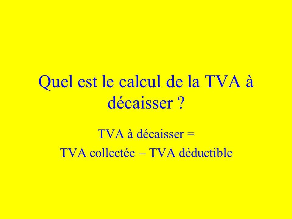 Quel est le calcul de la TVA à décaisser ? TVA à décaisser = TVA collectée – TVA déductible