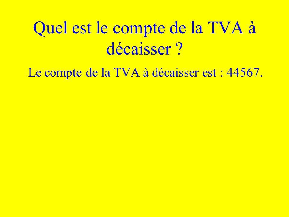 Quel est le compte de la TVA à décaisser ? Le compte de la TVA à décaisser est : 44567.