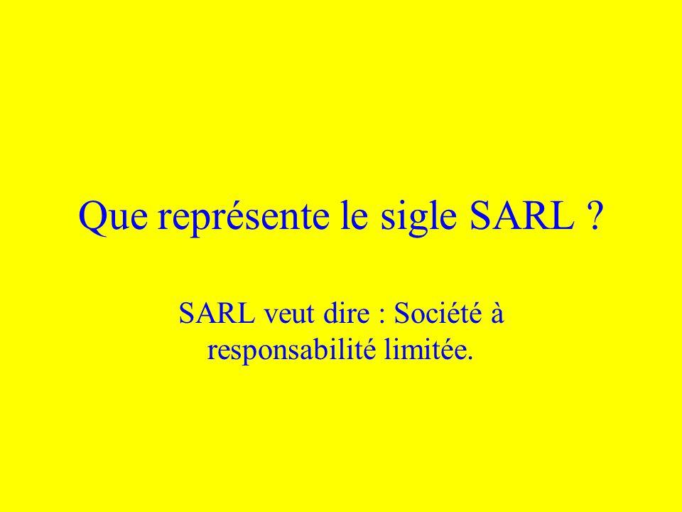 Que représente le sigle SARL ? SARL veut dire : Société à responsabilité limitée.