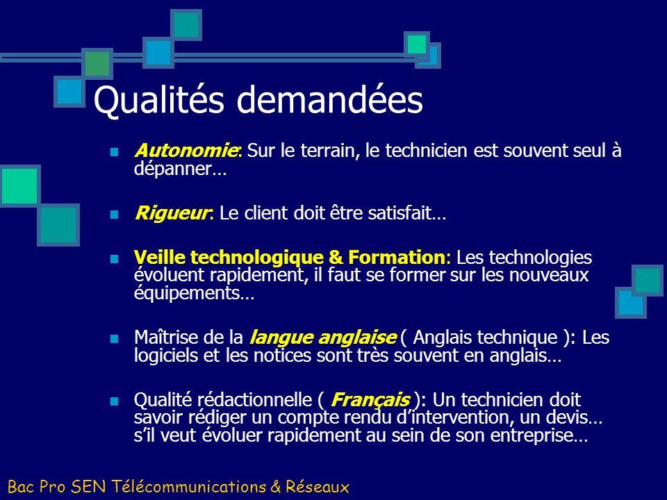 Bac Pro SEN Télécommunications & Réseaux Autonomie: Sur le terrain, le technicien est souvent seul à dépanner… Rigueur: Le client doit être satisfait…