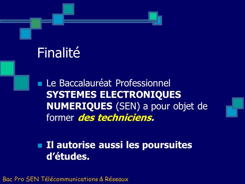 Finalité Le Baccalauréat Professionnel SYSTEMES ELECTRONIQUES NUMERIQUES (SEN) a pour objet de former des techniciens. Il autorise aussi les poursuite