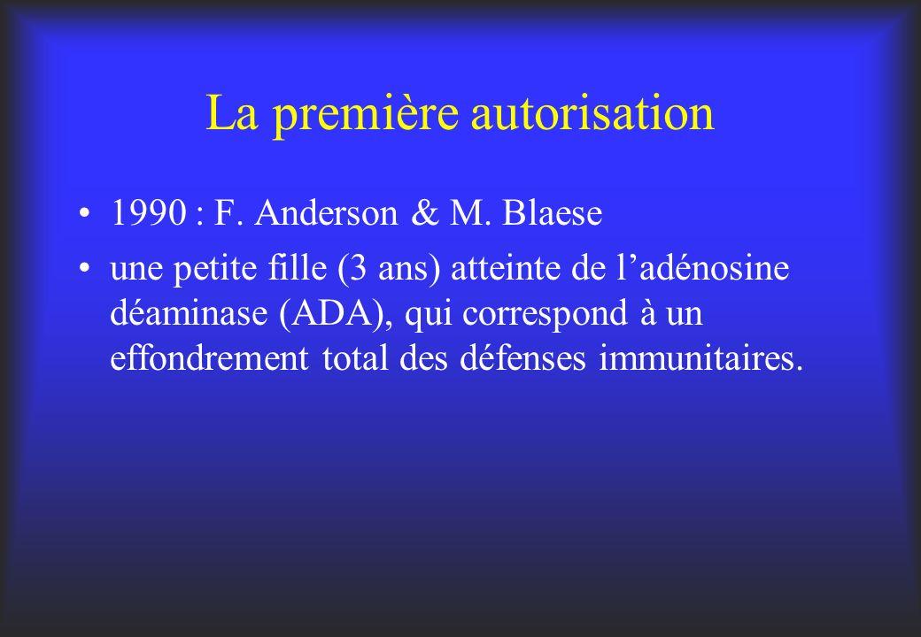 La première autorisation 1990 : F. Anderson & M. Blaese une petite fille (3 ans) atteinte de ladénosine déaminase (ADA), qui correspond à un effondrem