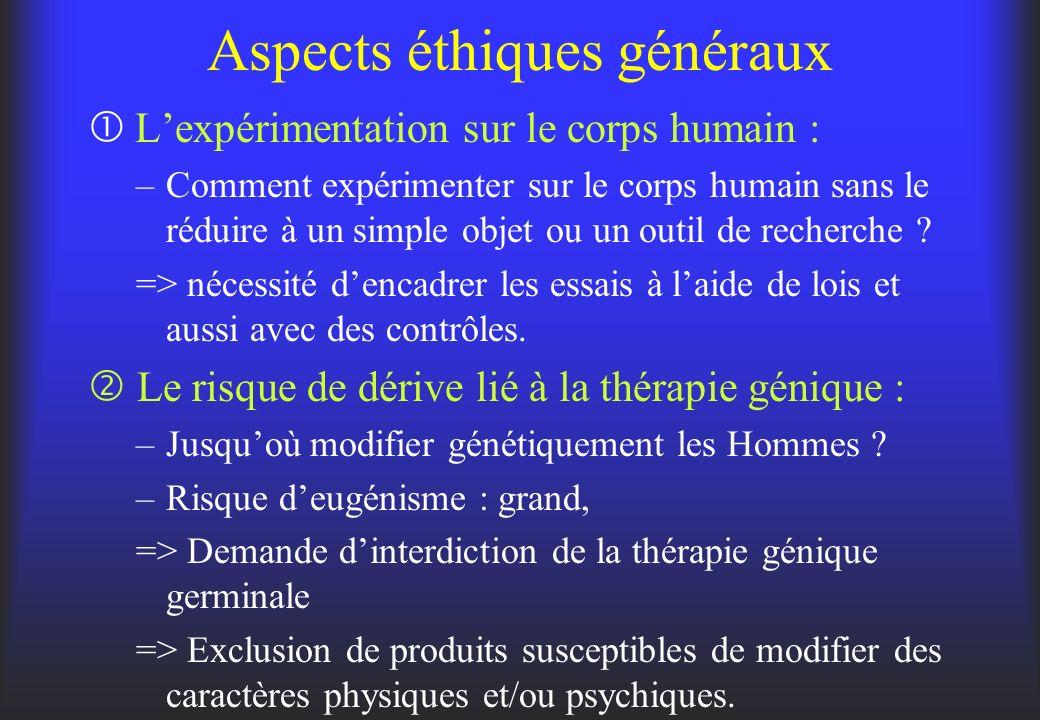 Aspects éthiques généraux Lexpérimentation sur le corps humain : –Comment expérimenter sur le corps humain sans le réduire à un simple objet ou un out
