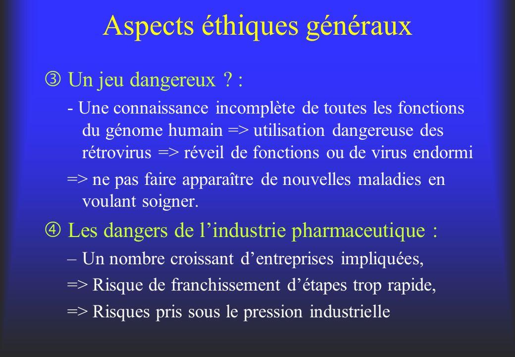 Aspects éthiques généraux Un jeu dangereux ? : - Une connaissance incomplète de toutes les fonctions du génome humain => utilisation dangereuse des ré