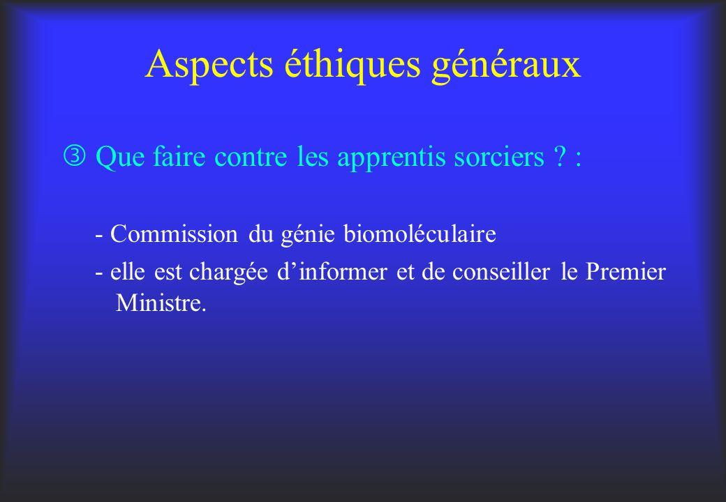 Aspects éthiques généraux Que faire contre les apprentis sorciers ? : - Commission du génie biomoléculaire - elle est chargée dinformer et de conseill