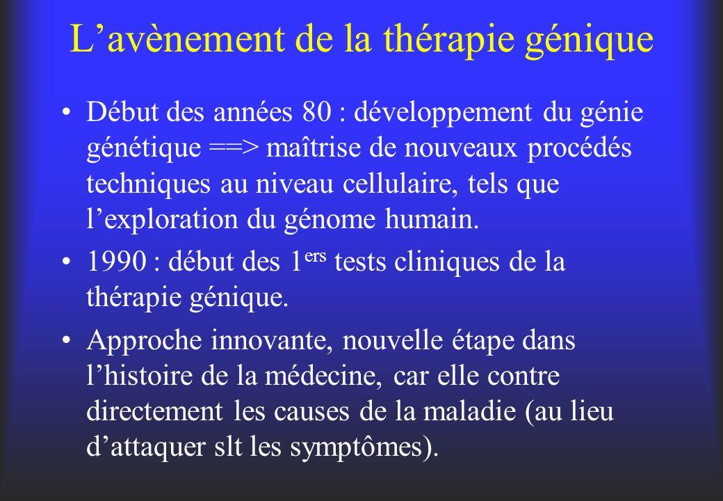 Lavènement de la thérapie génique Début des années 80 : développement du génie génétique ==> maîtrise de nouveaux procédés techniques au niveau cellul